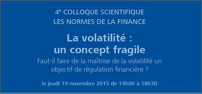 Colloque 2015 | La volatilité : un concept fragile ? Volatility: a fragile object?
